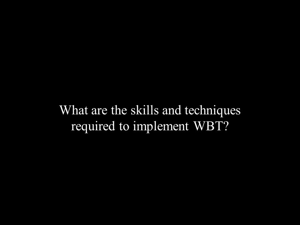 What are the skills and techniques required to implement WBT