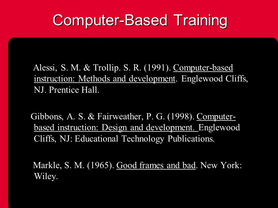 Computer-Based Training Alessi, S. M. & Trollip.
