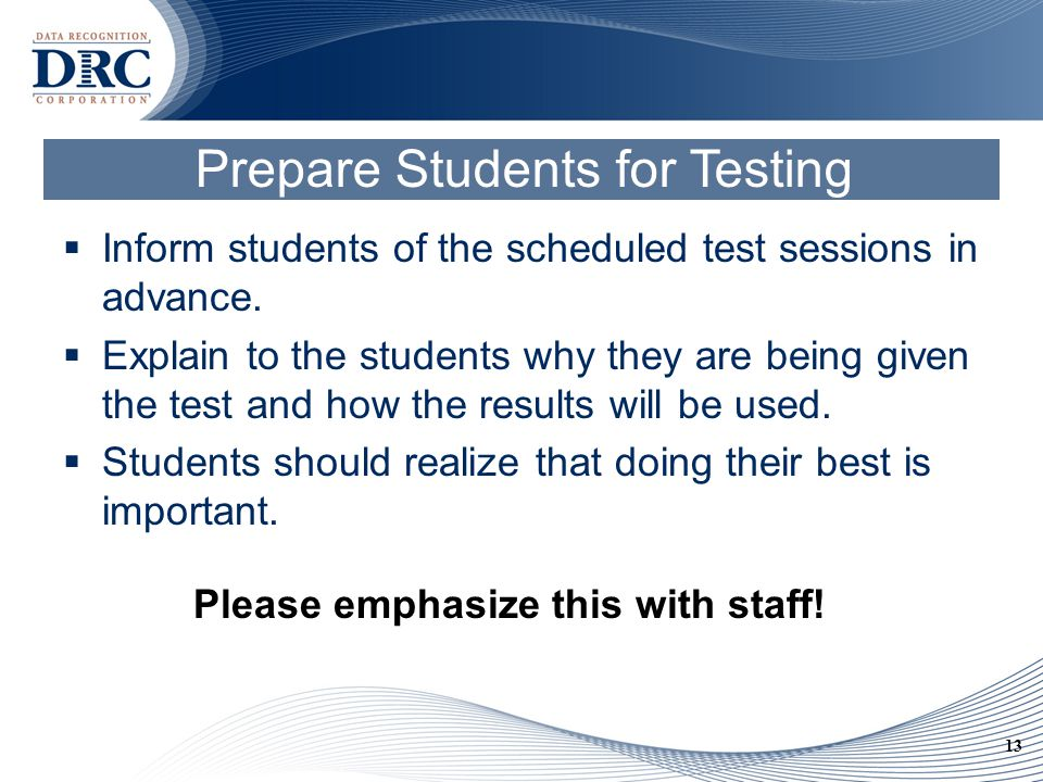 13 Prepare Students for Testing  Inform students of the scheduled test sessions in advance.