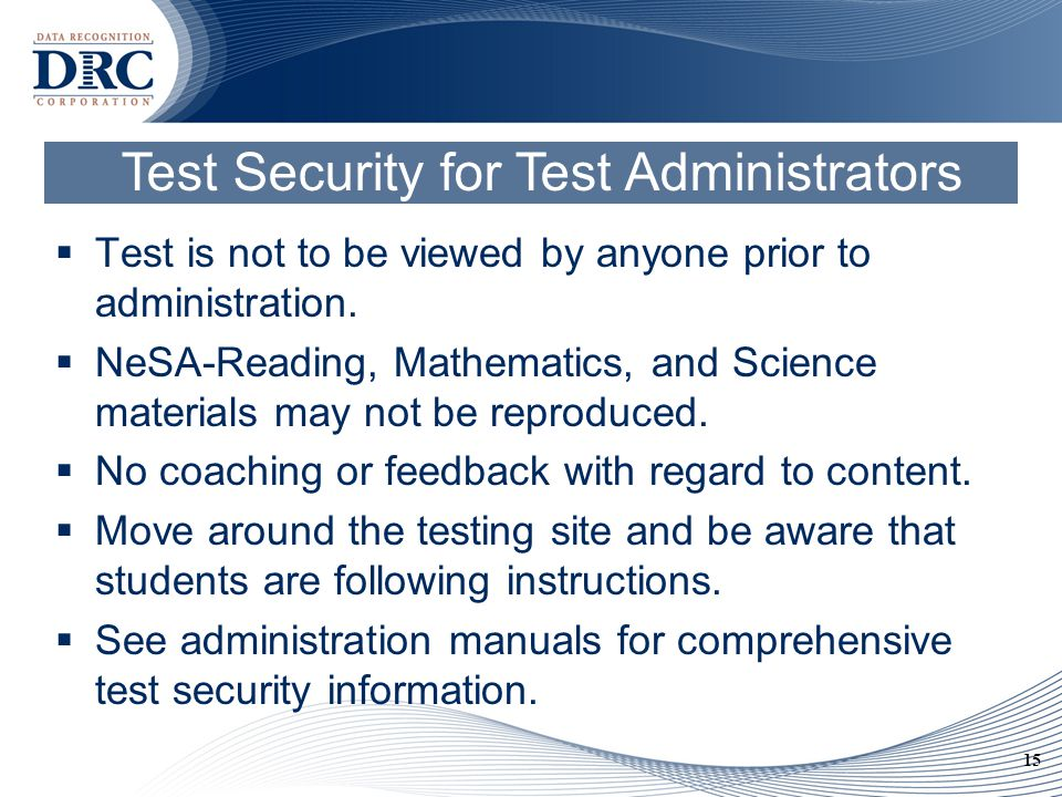 15 Test Security for Test Administrators  Test is not to be viewed by anyone prior to administration.