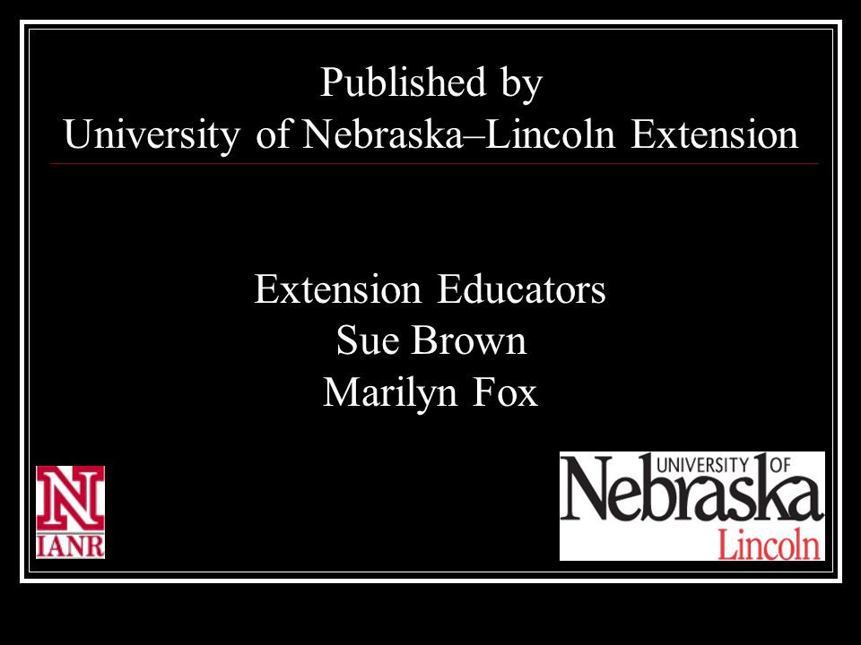 Published by University of Nebraska–Lincoln Extension Extension Educators Sue Brown Marilyn Fox