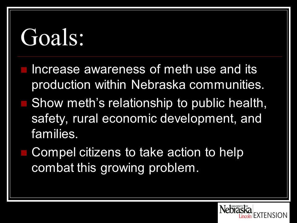 Goals: Increase awareness of meth use and its production within Nebraska communities.