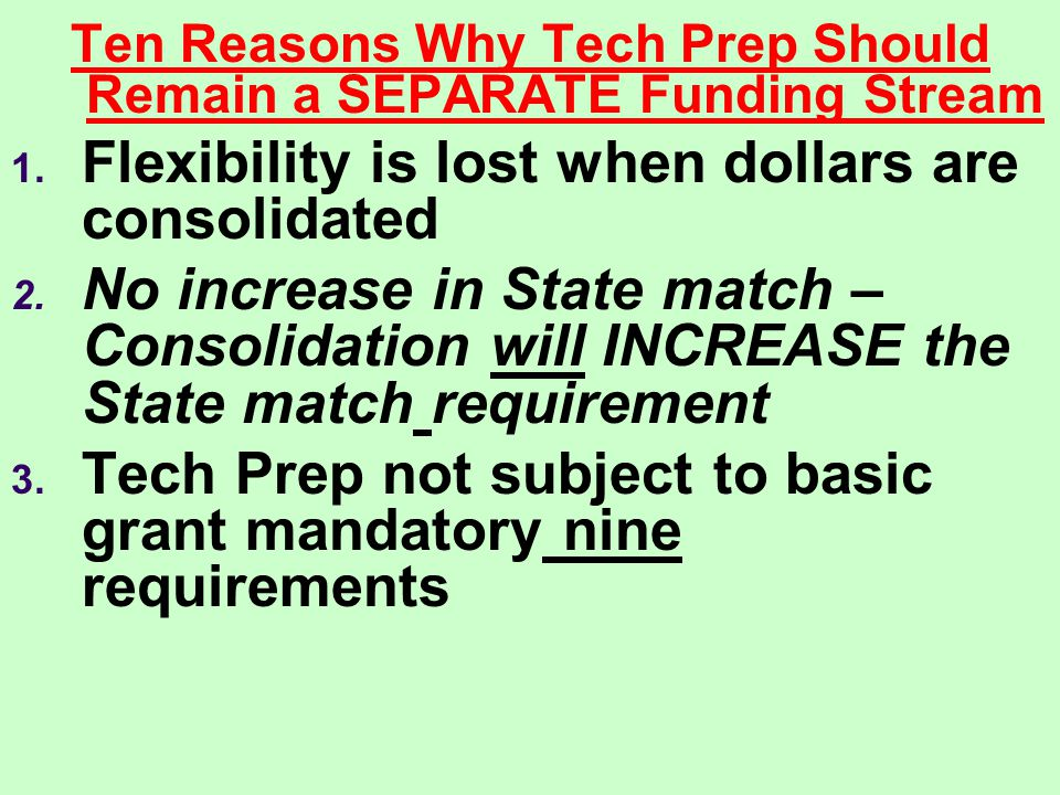 Ten Reasons Why Tech Prep Should Remain a SEPARATE Funding Stream 1.