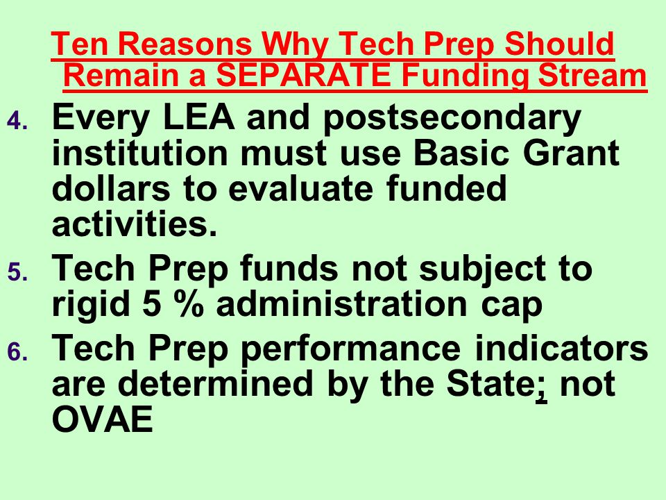 Ten Reasons Why Tech Prep Should Remain a SEPARATE Funding Stream 4.