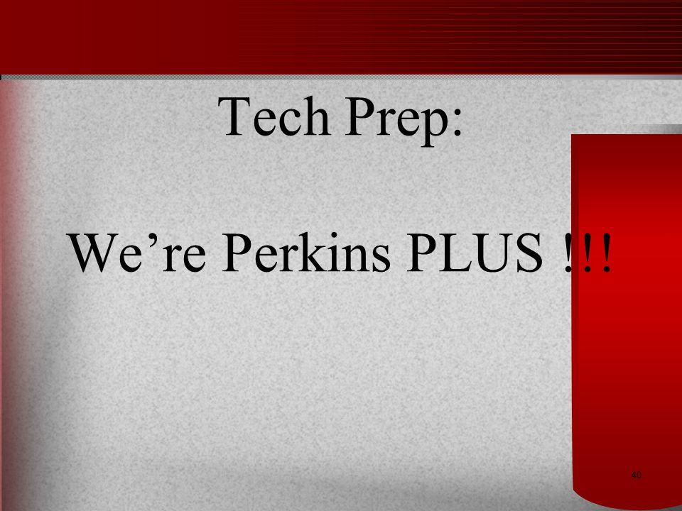 40 Tech Prep: We're Perkins PLUS !!!