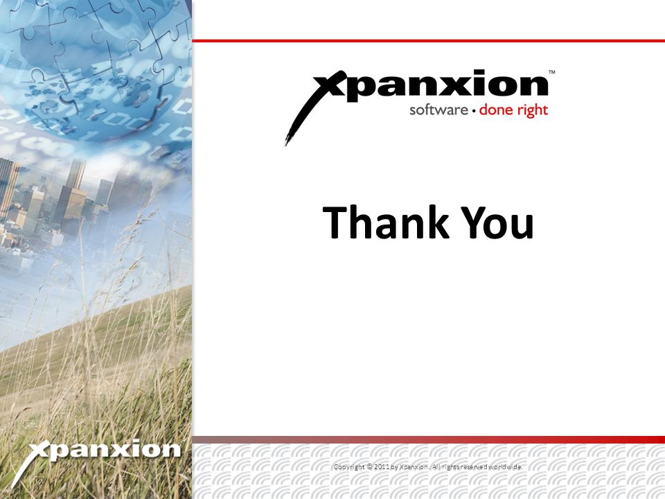 Thank You Copyright © 2011 by Xpanxion. All rights reserved worldwide.