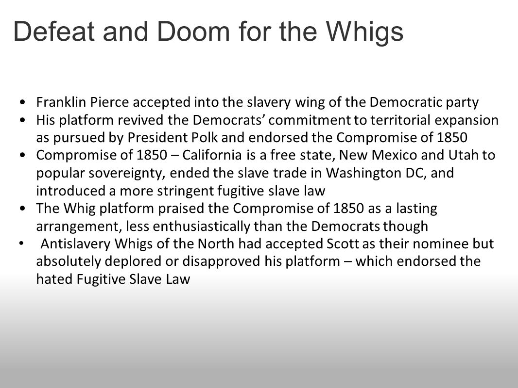 Defeat and Doom for the Whigs Franklin Pierce accepted into the slavery wing of the Democratic party His platform revived the Democrats' commitment to