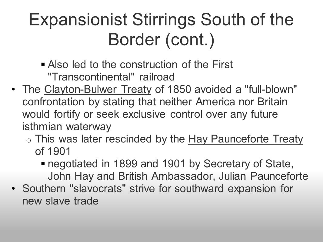 Expansionist Stirrings South of the Border (cont.)  Also led to the construction of the First