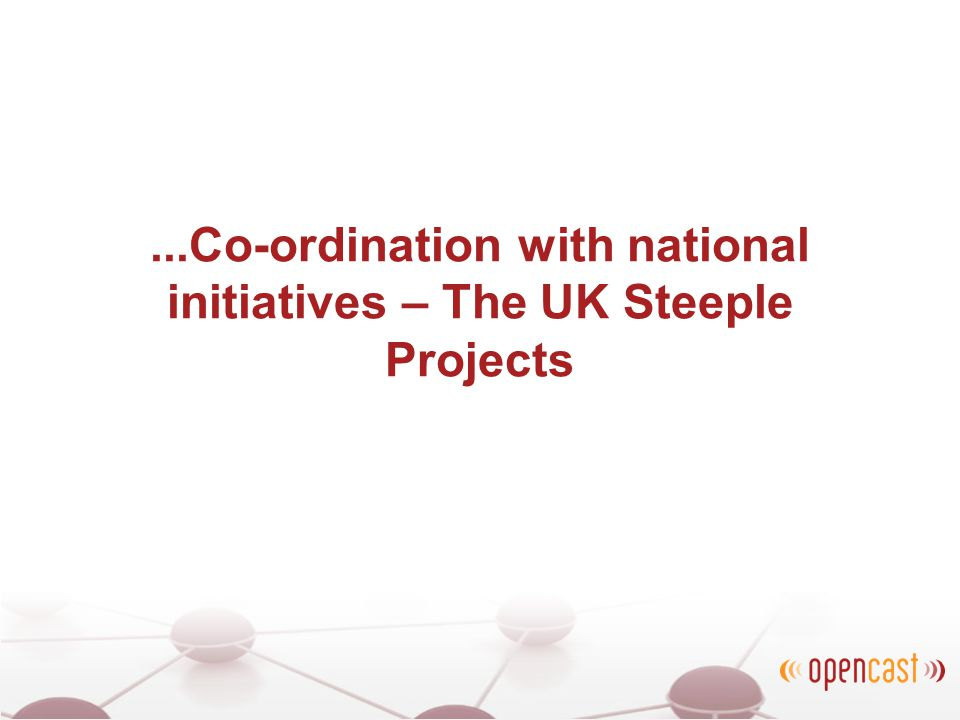 ...Co-ordination with national initiatives – The UK Steeple Projects