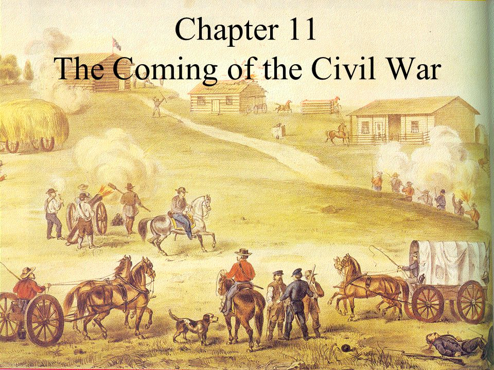 Chapter 11 The Coming of the Civil War