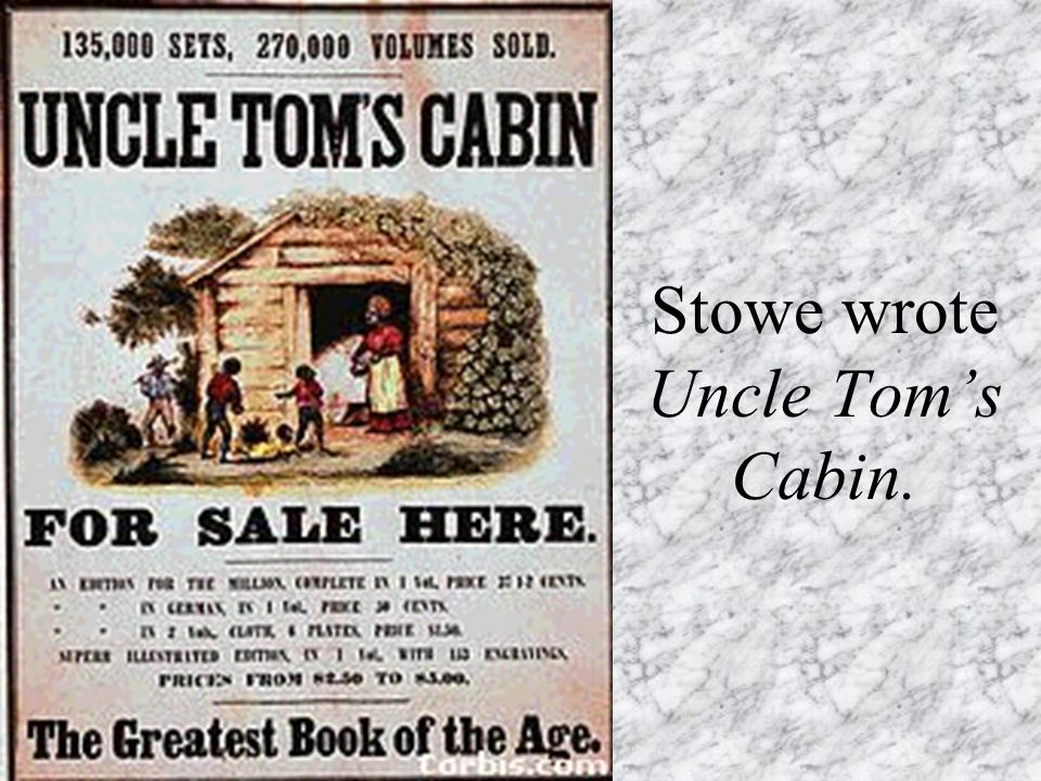 Stowe wrote Uncle Tom's Cabin.