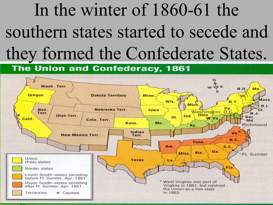 In the winter of 1860-61 the southern states started to secede and they formed the Confederate States.