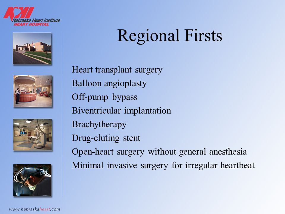 Regional Firsts Heart transplant surgery Balloon angioplasty Off-pump bypass Biventricular implantation Brachytherapy Drug-eluting stent Open-heart su