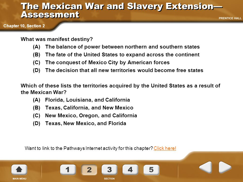 The Mexican War and Slavery Extension— Assessment What was manifest destiny? (A)The balance of power between northern and southern states (B)The fate