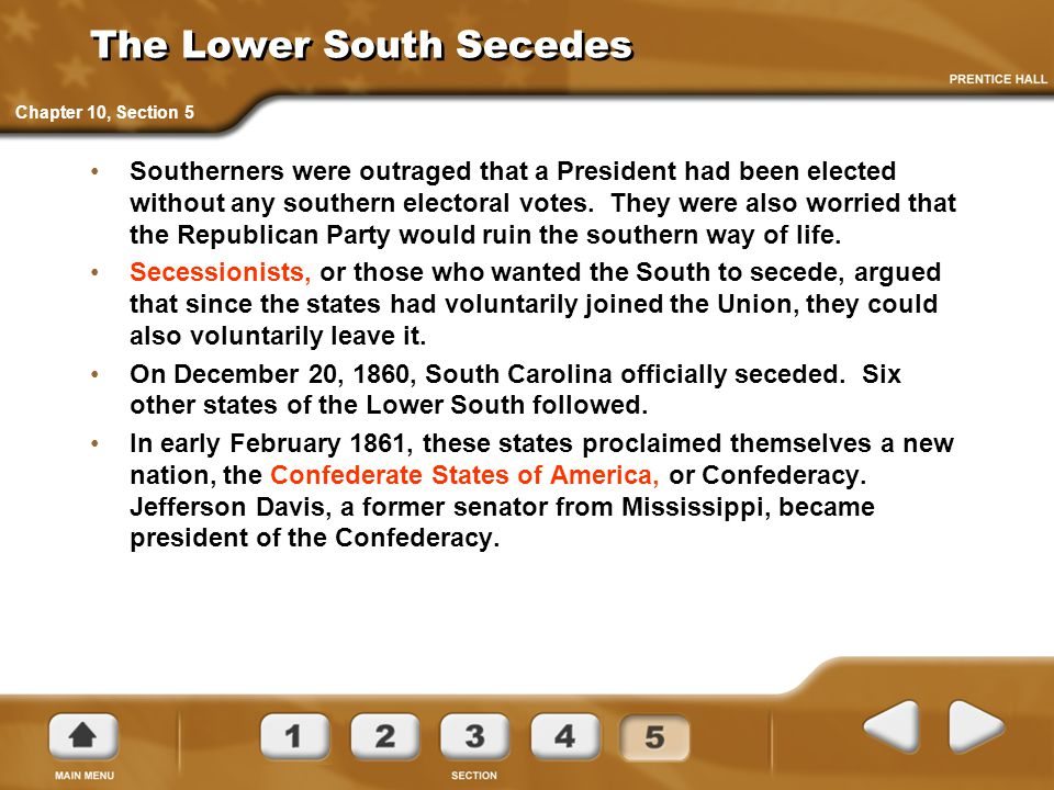 The Lower South Secedes Southerners were outraged that a President had been elected without any southern electoral votes. They were also worried that