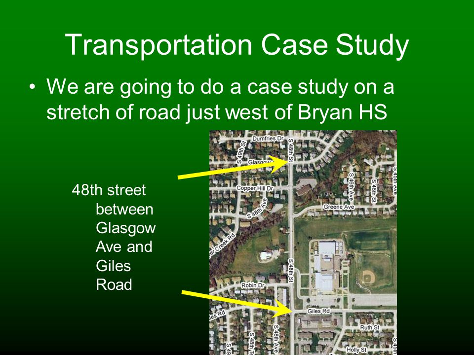 Transportation Case Study We are going to do a case study on a stretch of road just west of Bryan HS 48th street between Glasgow Ave and Giles Road