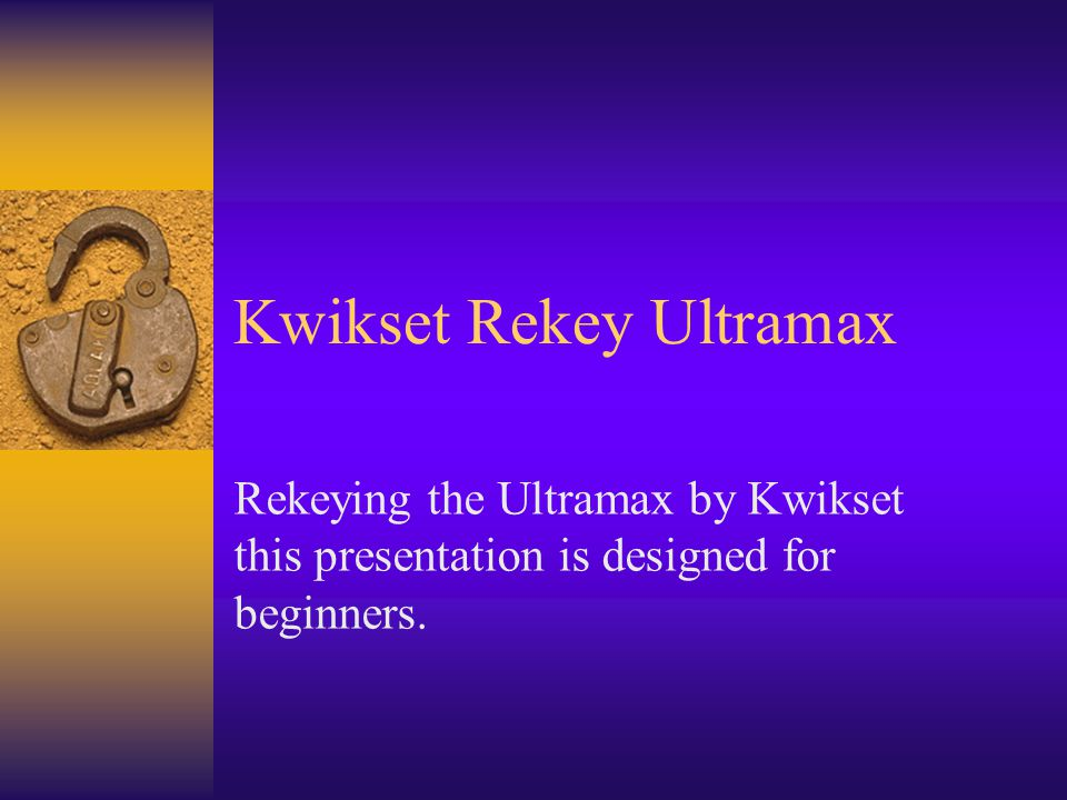 Kwikset Rekey Ultramax Rekeying the Ultramax by Kwikset this presentation is designed for beginners.