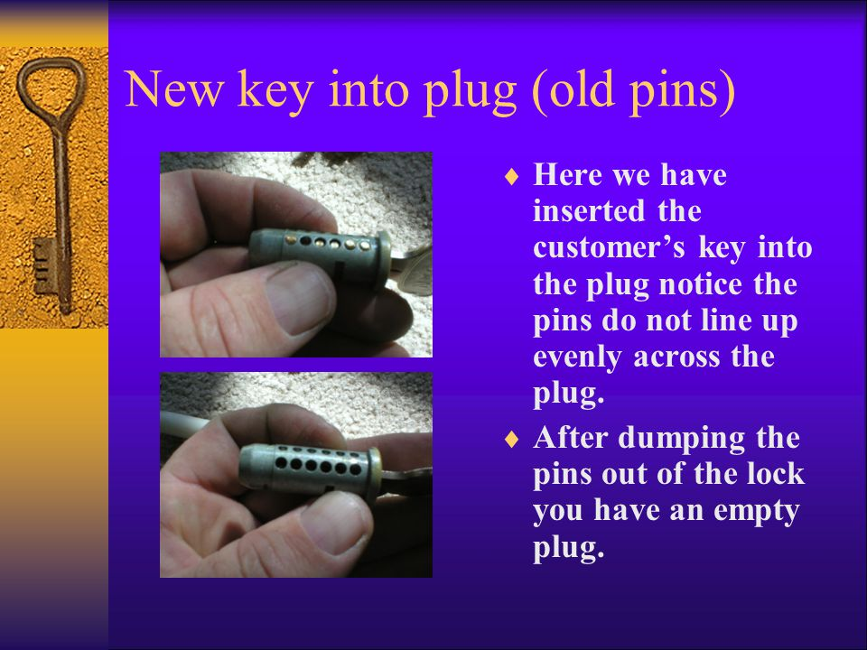 New key into plug (old pins)  Here we have inserted the customer's key into the plug notice the pins do not line up evenly across the plug.