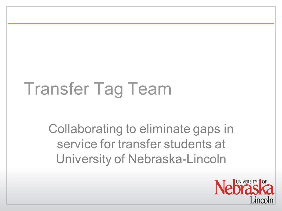 Transfer Tag Team Collaborating to eliminate gaps in service for transfer students at University of Nebraska-Lincoln