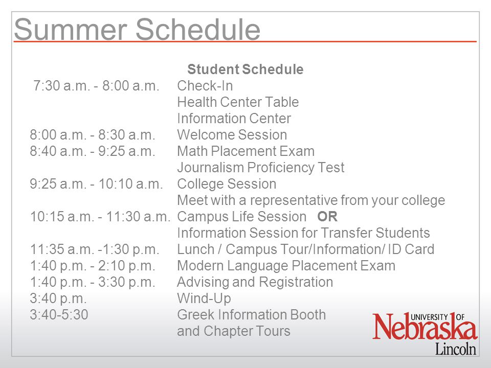 Summer Schedule Student Schedule 7:30 a.m. - 8:00 a.m.Check-In Health Center Table Information Center 8:00 a.m. - 8:30 a.m.Welcome Session 8:40 a.m. -