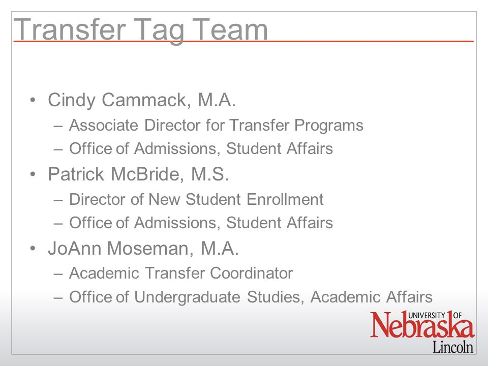 Transfer Tag Team Cindy Cammack, M.A. –Associate Director for Transfer Programs –Office of Admissions, Student Affairs Patrick McBride, M.S. –Director