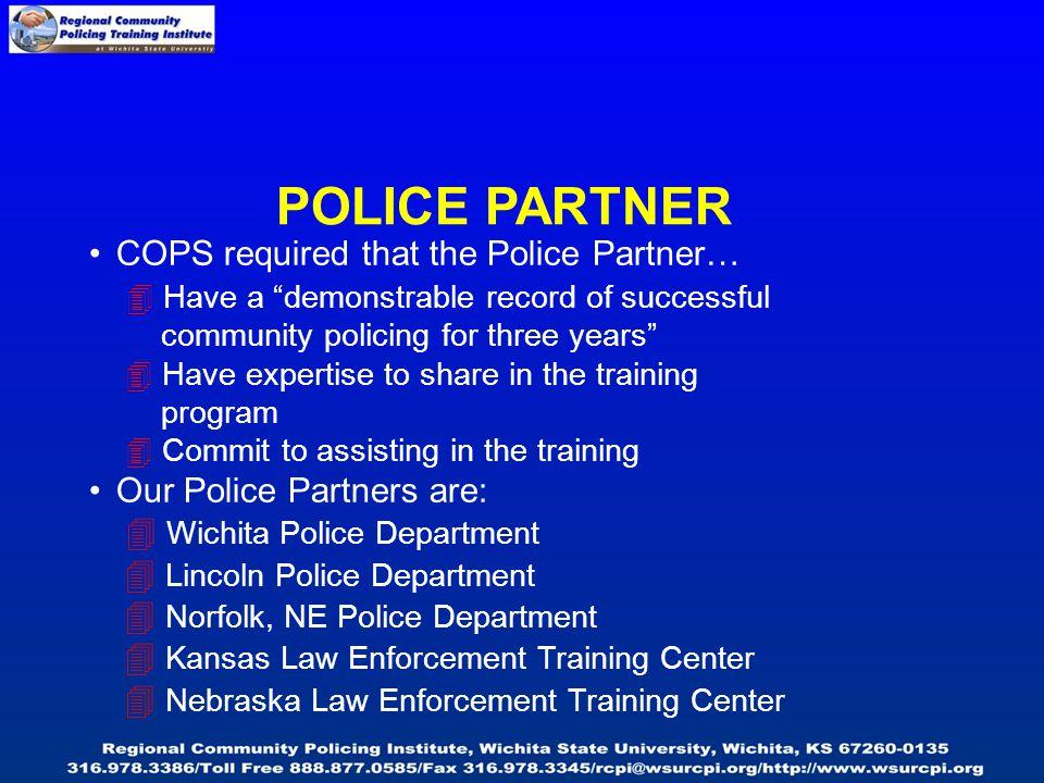 TRAINING FOCUS For departments already doing community policing we hope to provide information on…  Developing the infrastructure—Examples: > Deploym