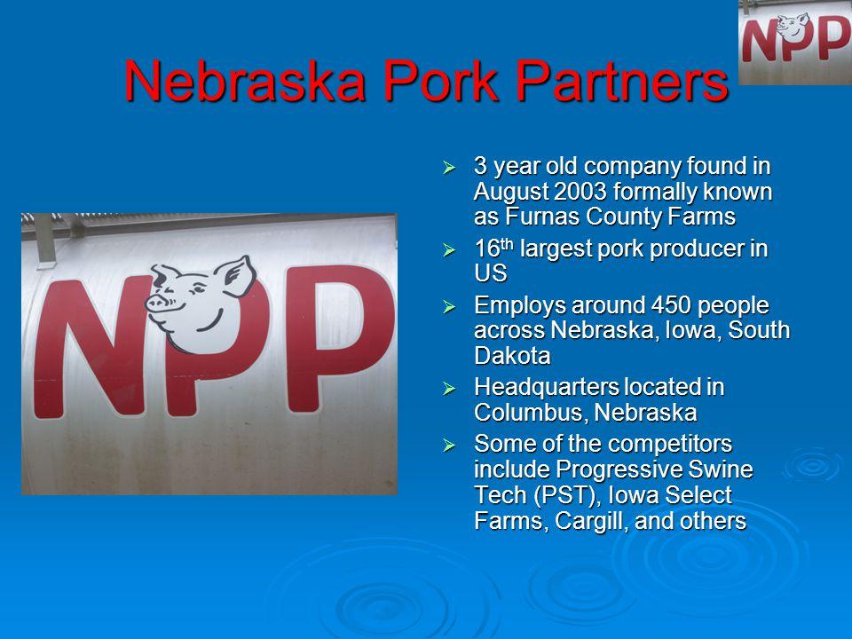 Nebraska Pork Partners  I saw and worked in all stages of the swine industry FarrowingGestationBreedingNurseryFinisher  Visited: Transfer Station Truck Wash Boar Stud Feeding Mill