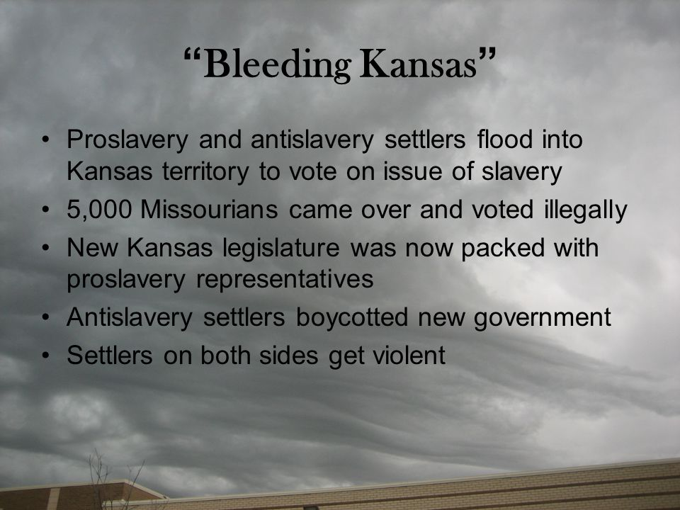 """"""" Bleeding Kansas """" Proslavery and antislavery settlers flood into Kansas territory to vote on issue of slavery 5,000 Missourians came over and voted"""