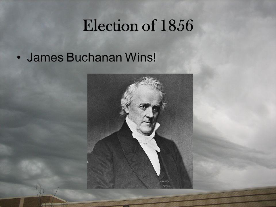 Election of 1856 James Buchanan Wins!