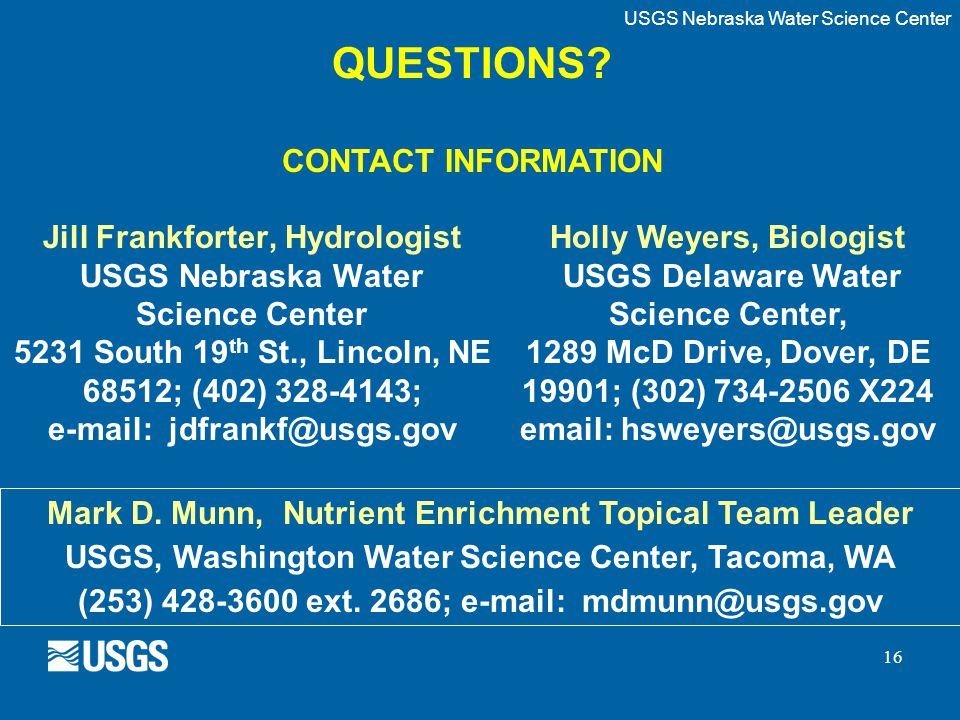 16 Jill Frankforter, Hydrologist USGS Nebraska Water Science Center 5231 South 19 th St., Lincoln, NE 68512; (402) 328-4143; e-mail: jdfrankf@usgs.gov