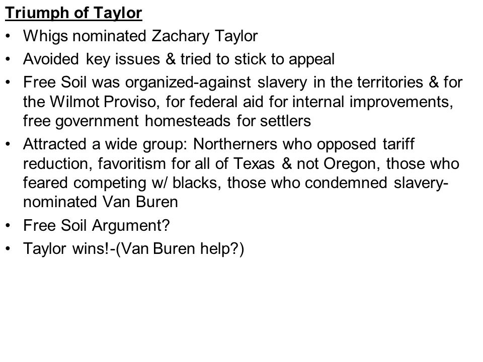 Californy Gold Taylor could not sit on lid of slavery w/ discovery of gold in California in 1848 Thousands poured in w/ few successes-most not particularly good citizens-crime explosion Many law abiding and wanted an adequate state government California drafted a constitution in 1849 that excluded slavery & applied for statehood-bypass territorial stage-bypassing Southern Congressman trying to block free soil-Violent opposition