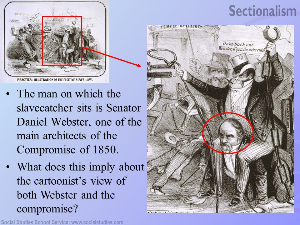 The man on which the slavecatcher sits is Senator Daniel Webster, one of the main architects of the Compromise of 1850. What does this imply about the