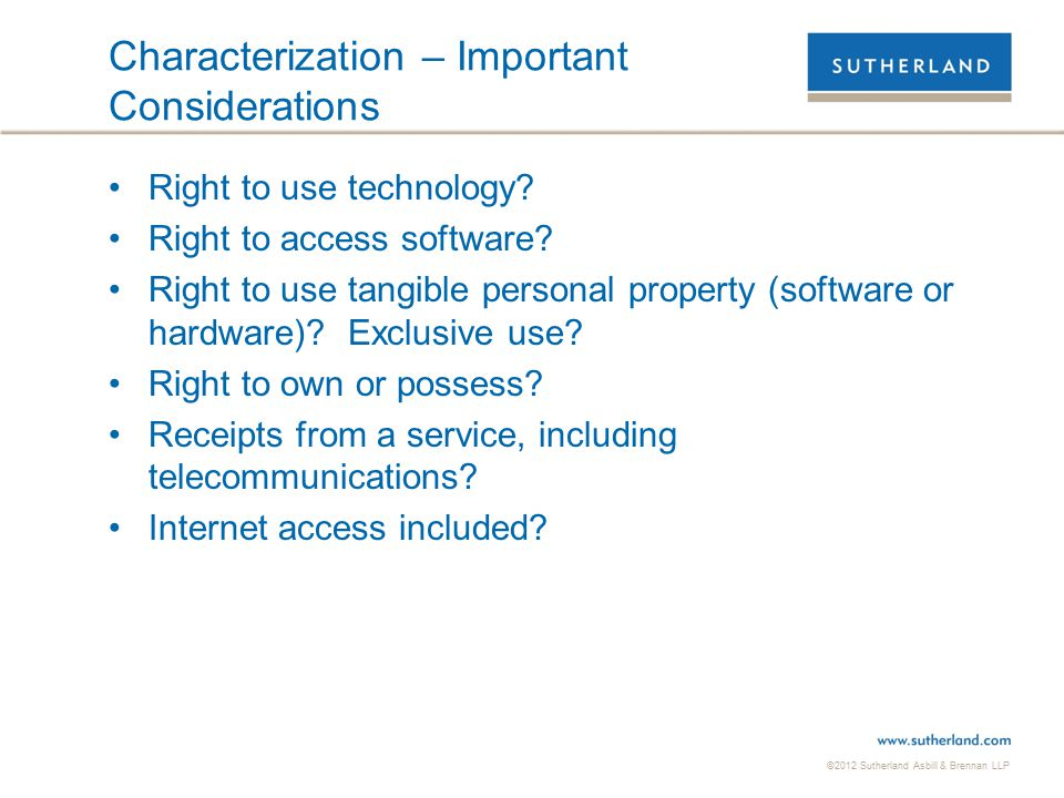 ©2012 Sutherland Asbill & Brennan LLP 11 Characterization – Important Considerations Right to use technology.