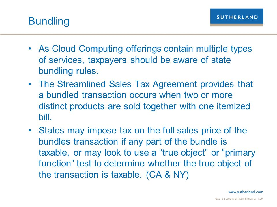 ©2012 Sutherland Asbill & Brennan LLP 21 Bundling As Cloud Computing offerings contain multiple types of services, taxpayers should be aware of state