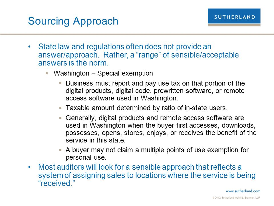 ©2012 Sutherland Asbill & Brennan LLP 27 Sourcing Approach State law and regulations often does not provide an answer/approach.