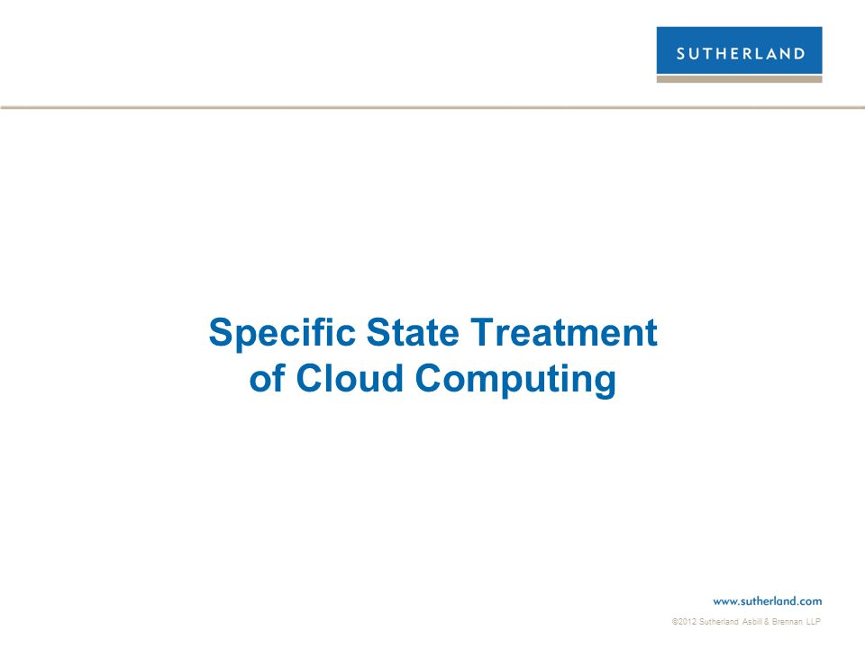 ©2012 Sutherland Asbill & Brennan LLP 28 Specific State Treatment of Cloud Computing