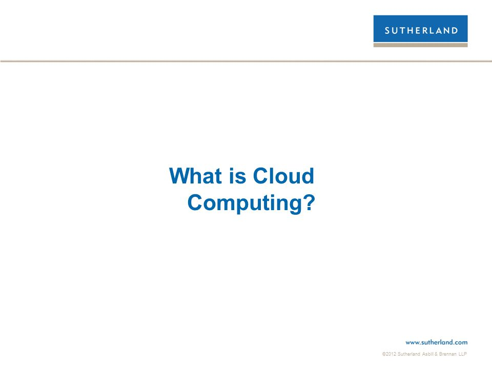 ©2012 Sutherland Asbill & Brennan LLP 3 What is Cloud Computing