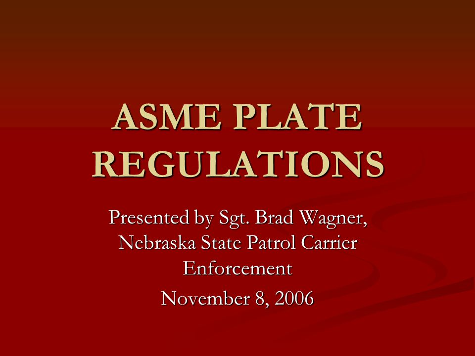 ASME PLATE REGULATIONS Presented by Sgt.