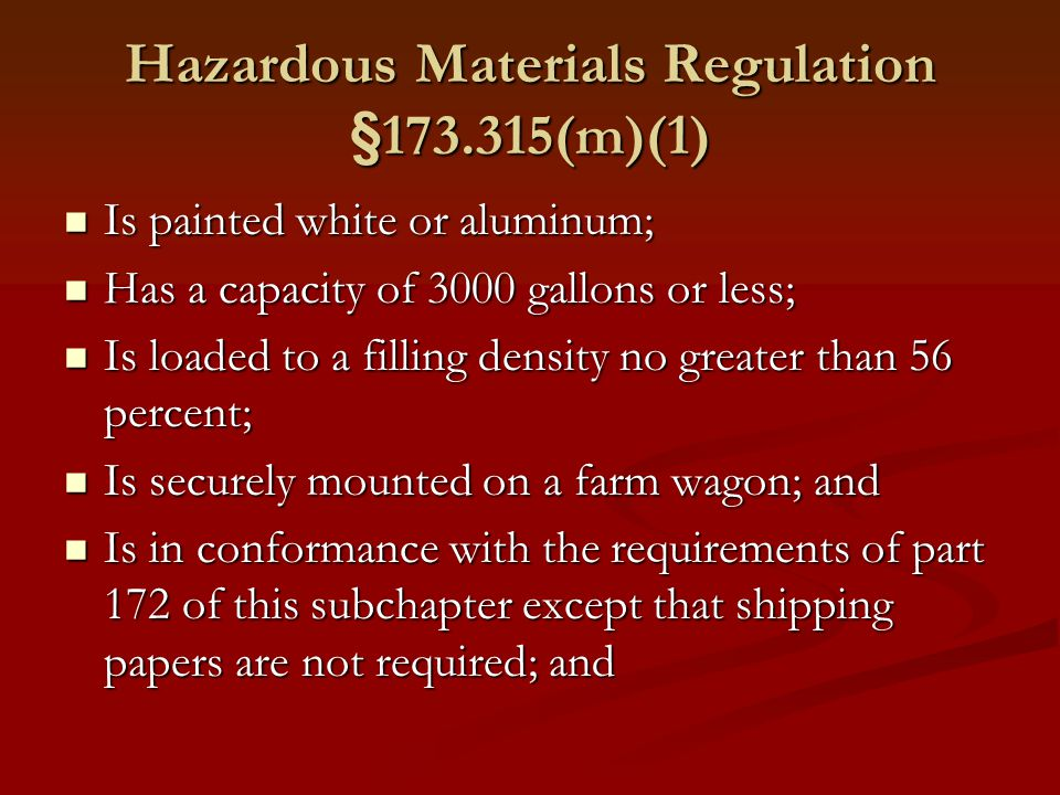 Hazardous Materials Regulation §173.315(m)(1) Is painted white or aluminum; Is painted white or aluminum; Has a capacity of 3000 gallons or less; Has
