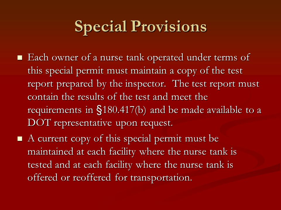 Special Provisions Each owner of a nurse tank operated under terms of this special permit must maintain a copy of the test report prepared by the inspector.
