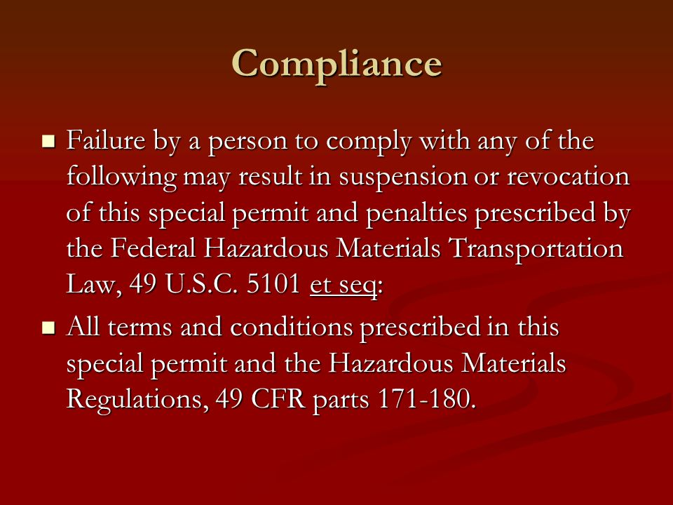Compliance Failure by a person to comply with any of the following may result in suspension or revocation of this special permit and penalties prescri