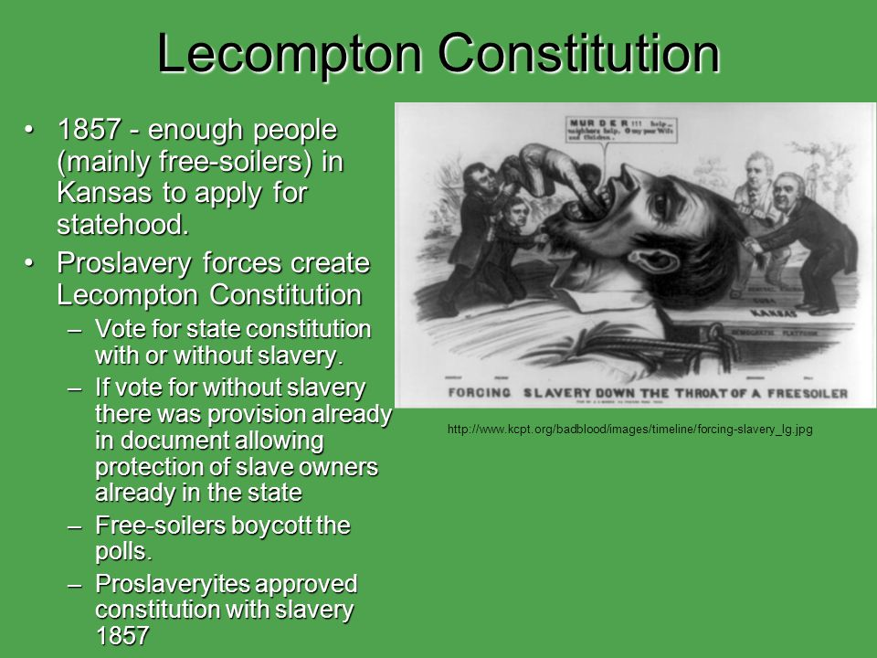 Lecompton Constitution 1857 - enough people (mainly free-soilers) in Kansas to apply for statehood.1857 - enough people (mainly free-soilers) in Kansas to apply for statehood.