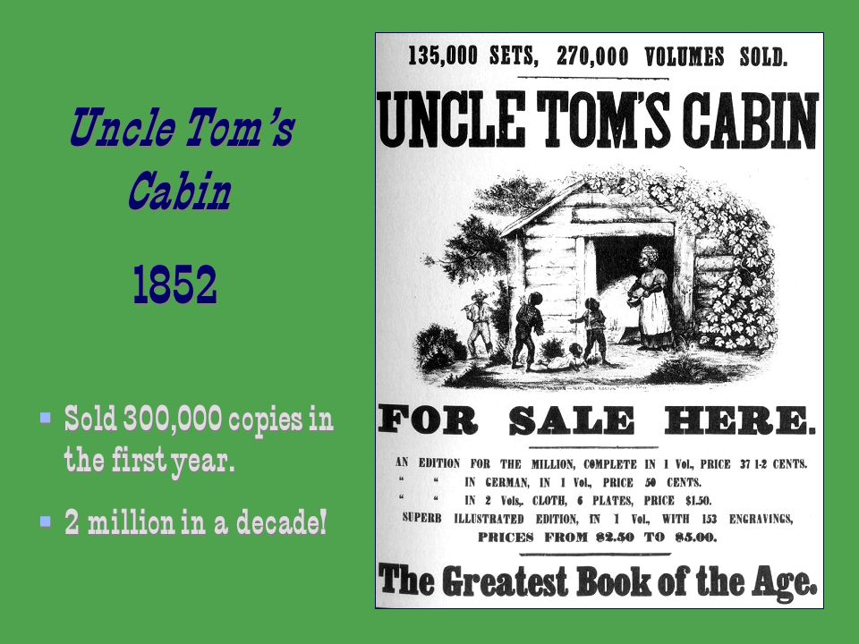 Uncle Tom's Cabin 1852 Uncle Tom's Cabin 1852  Sold 300,000 copies in the first year.