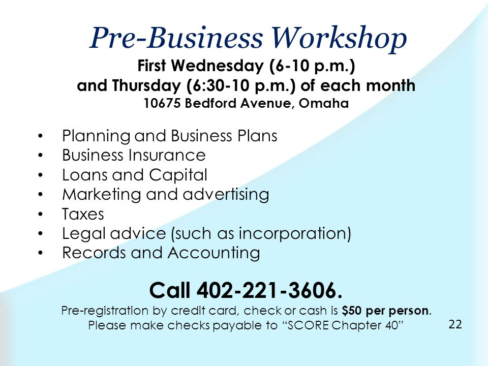 Pre-Business Workshop First Wednesday (6-10 p.m.) and Thursday (6:30-10 p.m.) of each month 10675 Bedford Avenue, Omaha Planning and Business Plans Bu