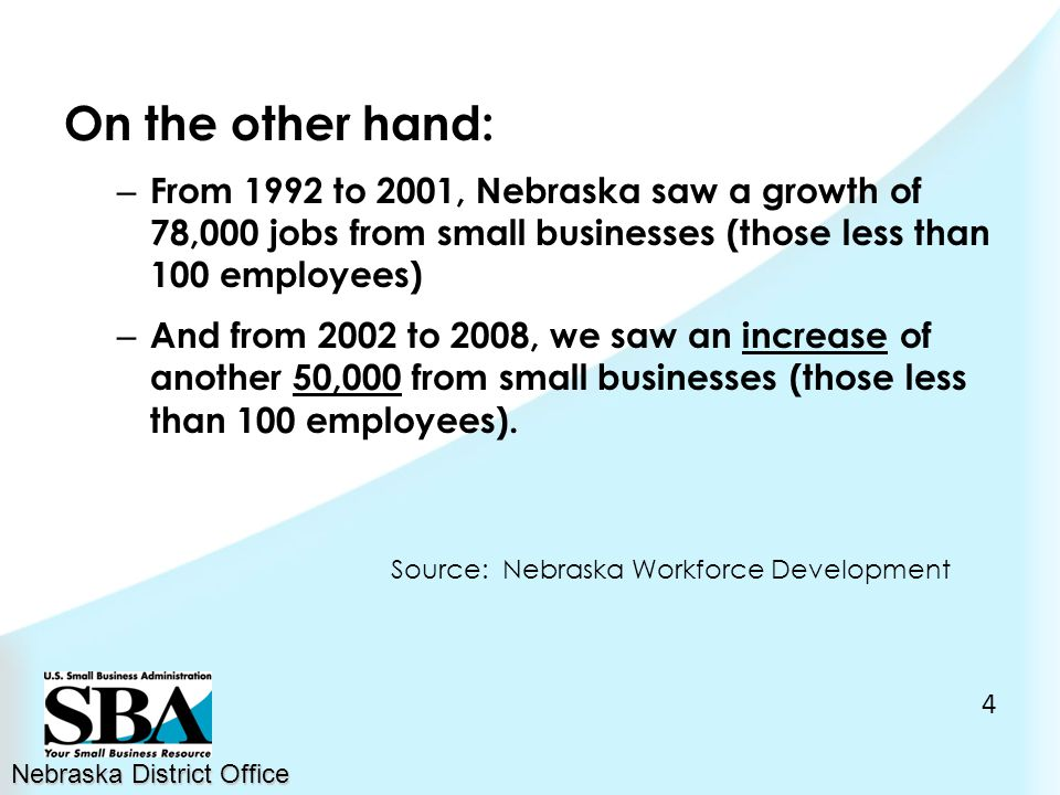 On the other hand: – From 1992 to 2001, Nebraska saw a growth of 78,000 jobs from small businesses (those less than 100 employees) – And from 2002 to 2008, we saw an increase of another 50,000 from small businesses (those less than 100 employees).