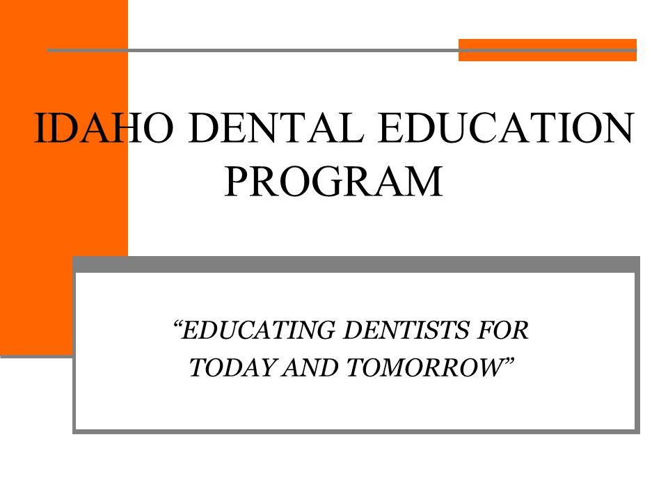 IDAHO DENTAL EDUCATION PROGRAM EDUCATING DENTISTS FOR TODAY AND TOMORROW