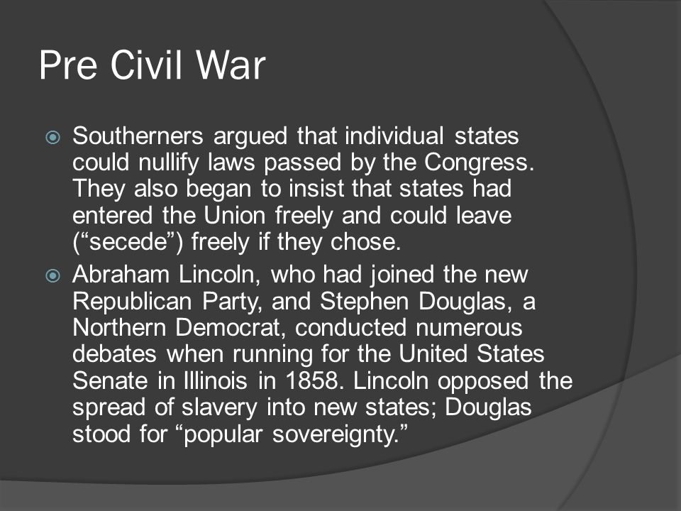 Pre Civil War  The Dred Scott decision by the Supreme Court overturned efforts to limit the spread of slavery and outraged Northerners, as did enforcement of the Fugitive Slave Act, which required slaves who escaped to free states to be forcibly returned to their owners in the South.
