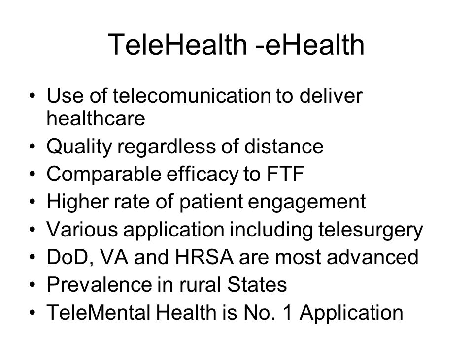 TeleHealth -eHealth Use of telecomunication to deliver healthcare Quality regardless of distance Comparable efficacy to FTF Higher rate of patient eng