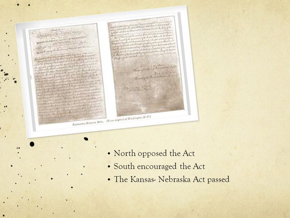 North opposed the Act South encouraged the Act The Kansas- Nebraska Act passed