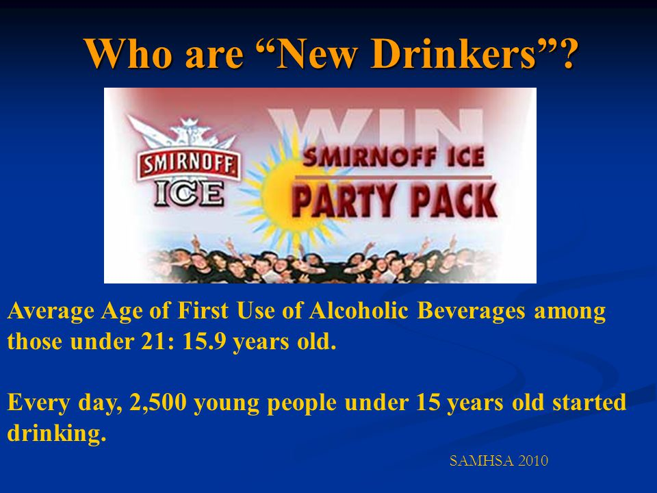 Average Age of First Use of Alcoholic Beverages among those under 21: 15.9 years old.